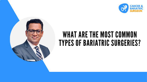 Types Of Bariatric Surgeries in Bangalore